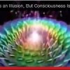 Universe & Consciousness: Where Illusion Begins and Ends
